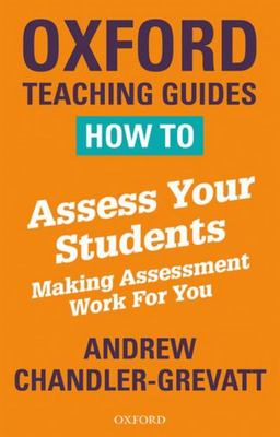 How to Assess Your Students: Making Assessment Work For You
