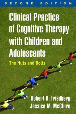 Clinical Practice of Cognitive Therapy with Children and Adolescents - The Nuts and Bolts