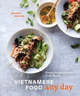 Vietnamese Food Any Day - Simple Recipes for True, Fresh Flavors