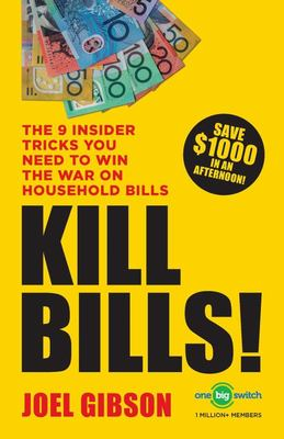 Kill Bills: The 9 Insider Tricks You'll Need to Win the War on Household Bills