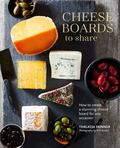 Cheese Boards to Share: How to Build a Stunning Cheese Board for Any Occasion