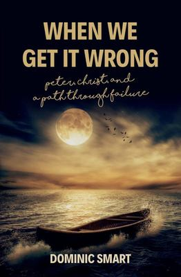 When We Get It Wrong - Peter, Christ and Our Path Through Failure
