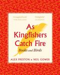 As Kingfishers Catch Fire - Birds and Books