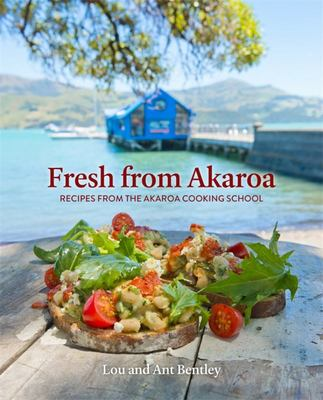 Fresh from Akaroa: Recipes from the Akaroa Cooking School