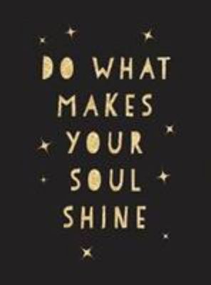 Do What Makes Your Soul Shine; Inspiring
