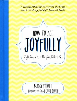 How to Age Joyfully: Eight Steps to a Happier,