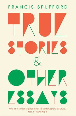 True Stories - And Other Essays