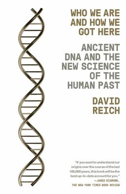 Who We Are and How We Got Here - Ancient DNA and the New Science of the Human Past