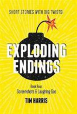 Screenshots & Laughing Gas: Short Stories with Big Twists (Exploding Endings #4)