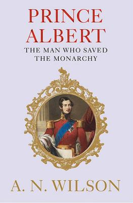 Prince Albert: The Man Who Saved the Monarchy
