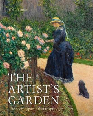 The Artist's Garden - How Gardens Inspired Our Greatest Painters