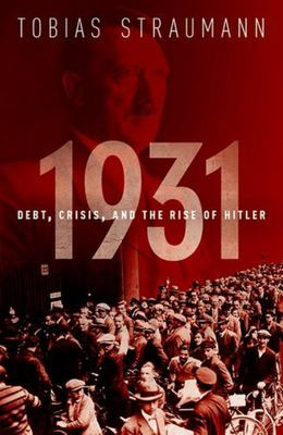 1931 - Debt, Crisis, and the Rise of Hitler