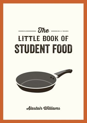 Little Book of Student Food: Easy Recipes for Tasty, Healthy Eating on a Budget