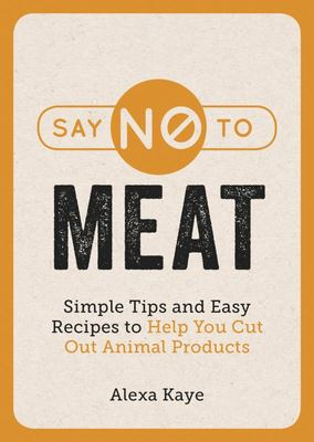 Say No to Meat - 101 Easy Ways to Cut Out Animal Products