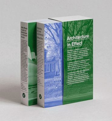 Architecture in Effect - Volume #1: Rethinking the Social in Architecture: Making Effects Volume #2: after Effects: Theories and Methodologies in Architectural Research
