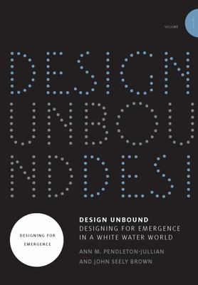 Design Unbound - Designing for Emergence in a White Water World