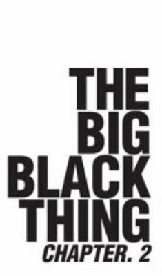 BIG BLACK THING CHAPTER TWO