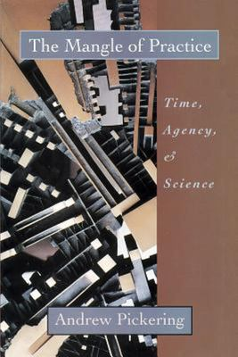 The Mangle of Practice - Time, Agency, and Science