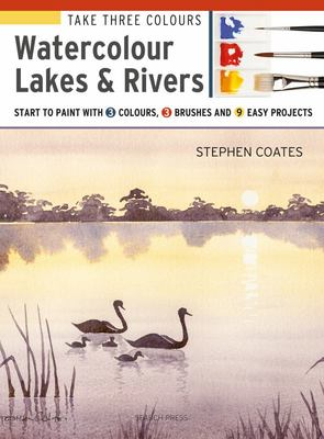 Watercolour Lakes and Rivers - Start to Paint with 3 Colours, 3 Brushes and 9 Easy Projects