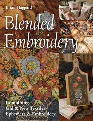 Blended Embroidery - Combining Old and New Textiles, Ephemera and Embroidery