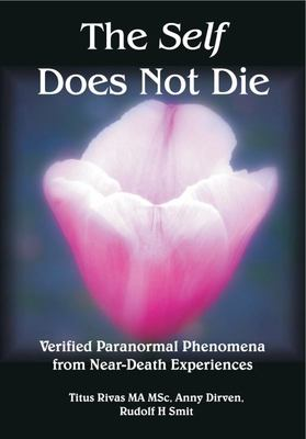 The Self Does Not Die - Verified Paranormal Phenomena from near- Death Experiences