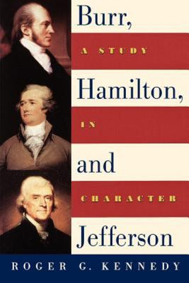 Burr, Hamilton, and Jefferson - A Study in Character
