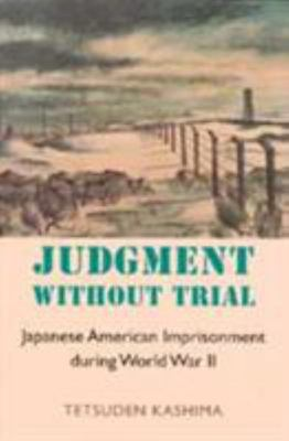 Judgment Without Trial - Japanese American Imprisonment During World War II
