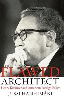 The Flawed Architect - Henry Kissinger and American Foreign Policy