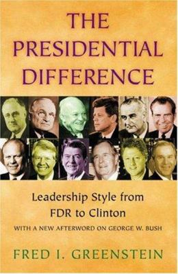The Presidential Difference - Leadership Style from FDR to Clinton