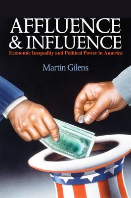 Affluence and Influence - Economic Inequality and Political Power in America