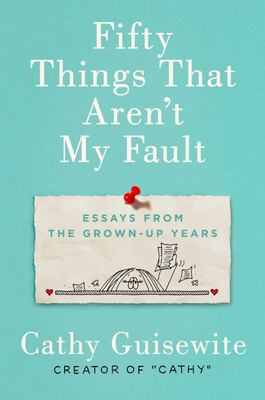 Fifty Things That Aren't My Fault - Essays from the Grown-up Years