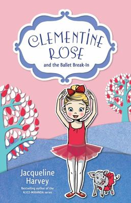 Clementine Rose and the Ballet Break-In (Clementine Rose #8)