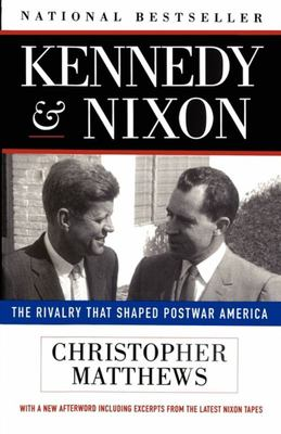 Kennedy and Nixon - The Rivalry That Shaped Postwar America