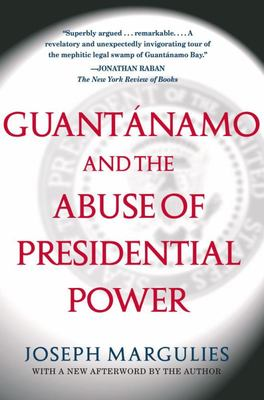 GUANTANAMO AND THE ABUSE OF PRESIDENTIAL