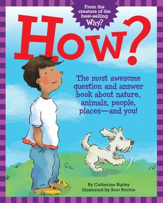 How? - The Most Awesome Question and Answer Book about Nature, Animals, People, Places--And You!