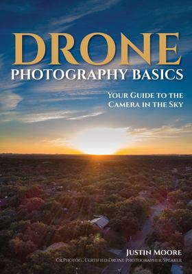 Drone Photography Basics - Your Guide to the Camera in the Sky