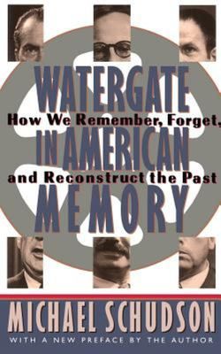 Watergate in American Memory - How We Remember, Forget, and Reconstruct the Past