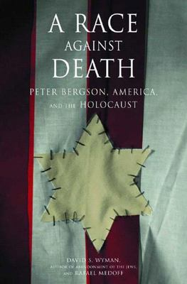 A Race Against Death - Peter Bergson, America, and the Holocaust