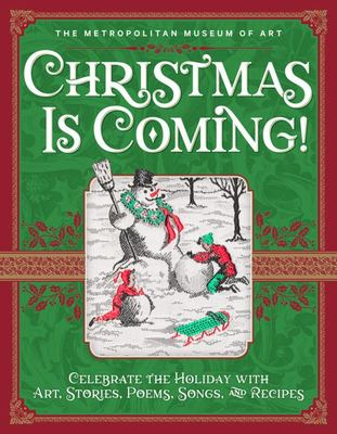Christmas Is Coming! Celebrate the Holiday with Art, Stories, Poems, Songs, and Recipes