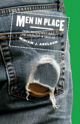Men in Place - Trans Masculinity, Race, and Sexuality in America