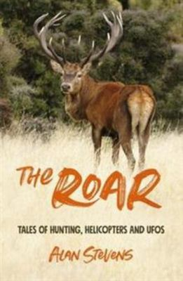 The Roar Tales of Hunting, Helicopters & UFOs