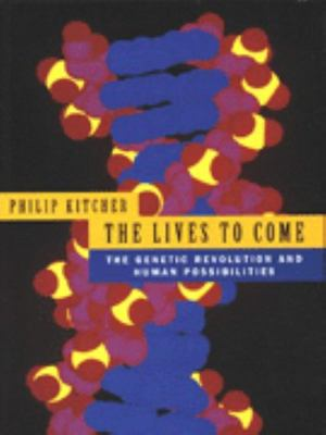 The Lives to Come - The Genetic Revolution and Human Possibilities