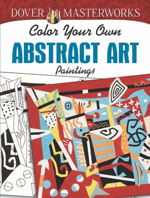 Dover Masterworks: Color Your Own Abst..
