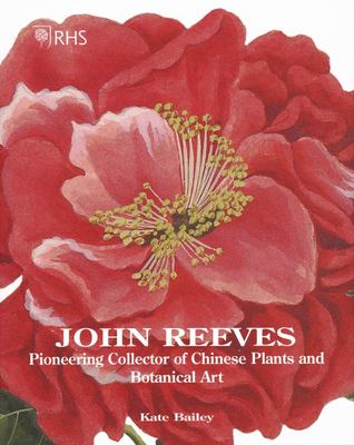 John Reeves - Pioneering Collector of Chinese Plants and Botanical Art