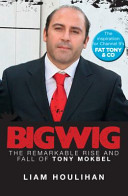 Bigwig : The Remarkable Rise and Fall of Tony Mokbel