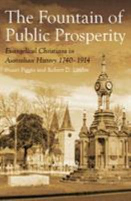 The Fountain of Public Prosperity - Evangelical Christians in Australian History 1740¿1914