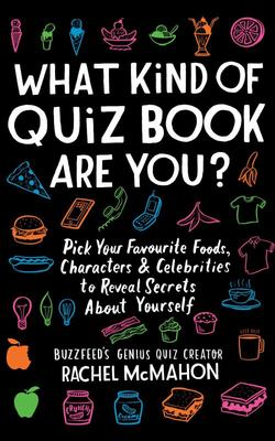What Kind of Quiz Book Are You? Pick Your Favourite Foods, Characters and Celebrities to Reveal Secrets about Yourself