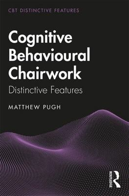 Cognitive and Behavioural Chairwork (Distinctive Features Series)