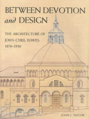 Between Devotion and Design - The Architecture of John Cyril Hawes 1876-1956