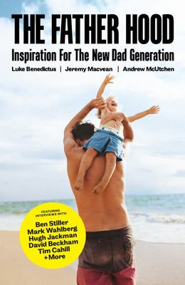 The Father Hood: Inspiration for the New Dad Generation